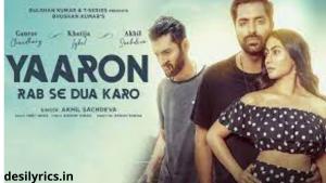 Read more about the article Yaaron Rab Se Dua Karo Lyrics – Akhil Sachdeva