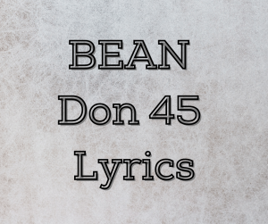 Read more about the article BEAN Don 45 Lyrics | I'm on a bean right now Lyrics