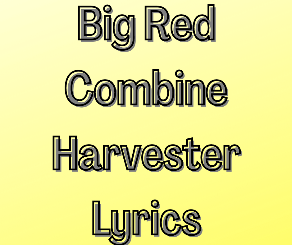 You are currently viewing Big Red Combine Harvester Lyrics