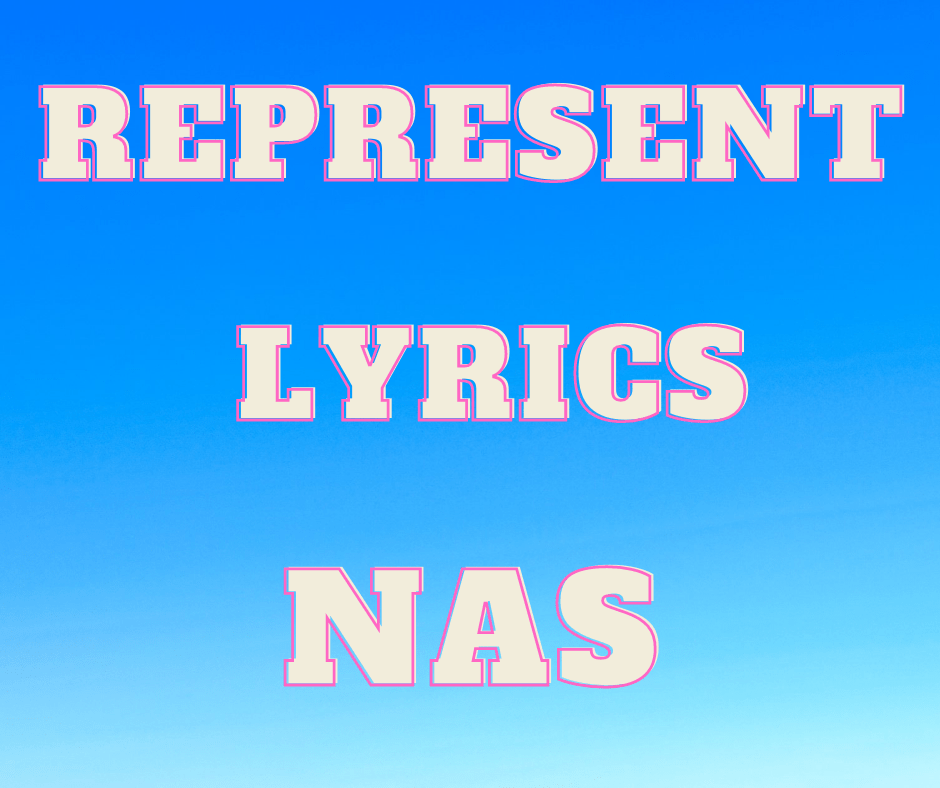 You are currently viewing Represent Lyrics   Represent Nas